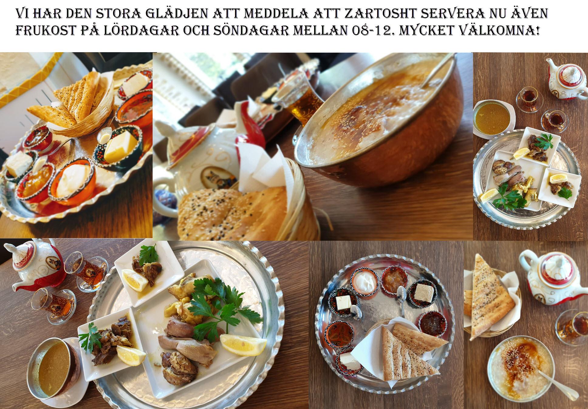 Vi har den stora glädjen att meddela att Zartosht servera nu även frukost på lördagar och söndagar mellan 08-12. Mycket välkomna!