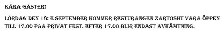KÄRA GÄSTER! LÖRDAG DEN 18:E SEPTEMBER KOMMER RESTURANGEN ZARTOSHT VARA ÖPPEN TILL 16.00 PGA PRIVAT FEST.